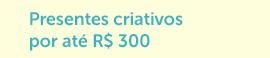 Presentes criativos por até R$ 300